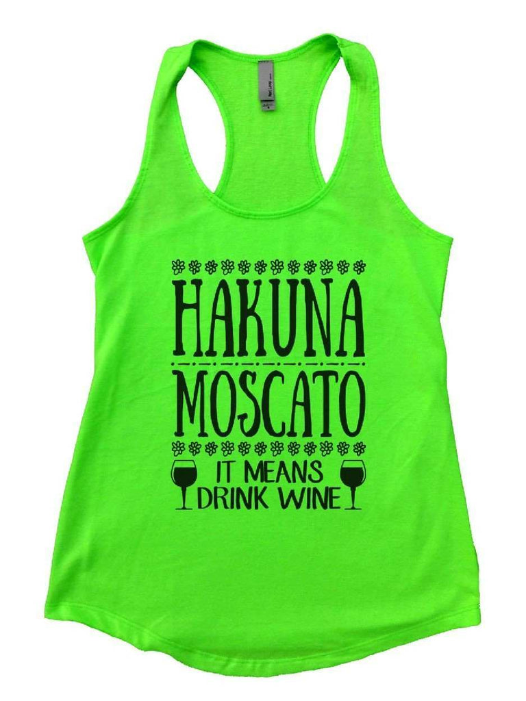 Hakuna Moscato (It Means Drink Wine) Womens Workout Tank Top Funny Shirt Small / Neon Green