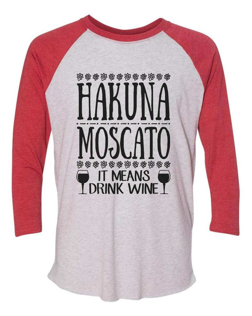 Hakuna Moscato - Raglan Baseball Tshirt- Unisex Sizing 3/4 Sleeve Funny Shirt X-Small / White/ Red Sleeve