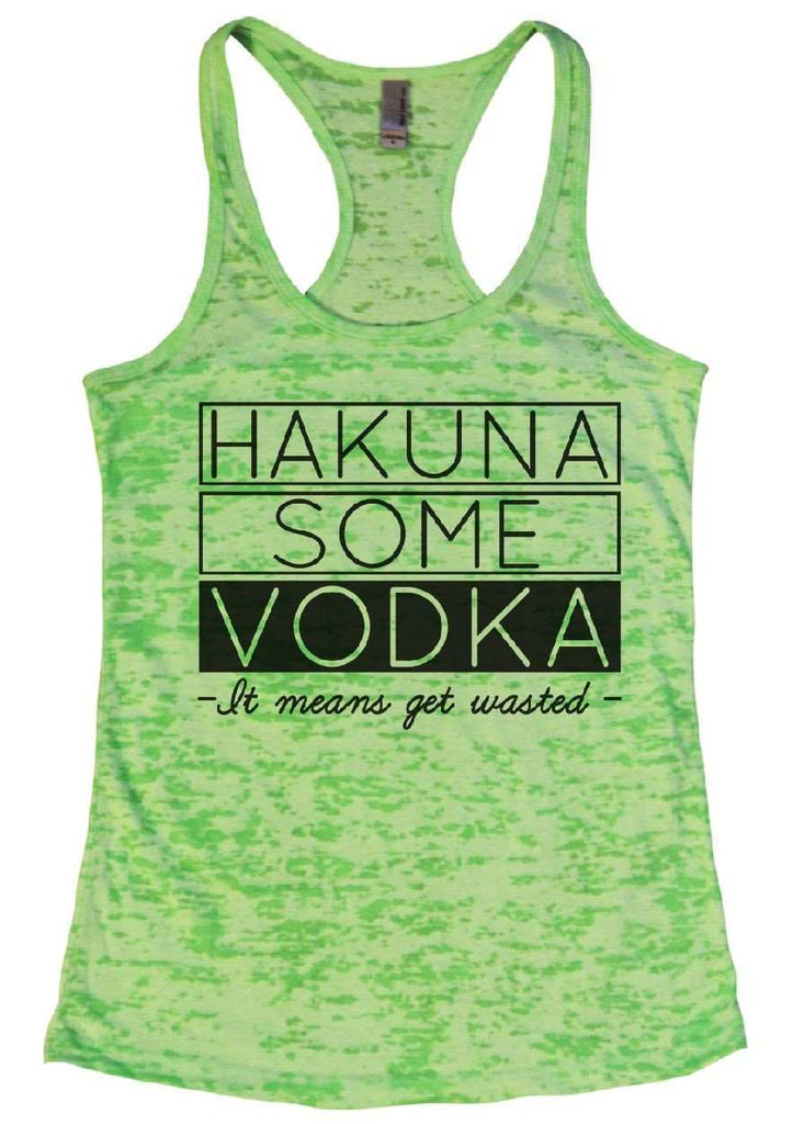 Hakuna Some Vodka - It Means Get Wasted - Burnout Tank Top By Funny Threadz Funny Shirt Small / Neon Green