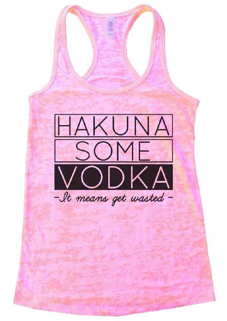 Hakuna Some Vodka - It Means Get Wasted - Burnout Tank Top By Funny Threadz Funny Shirt Small / Light Pink
