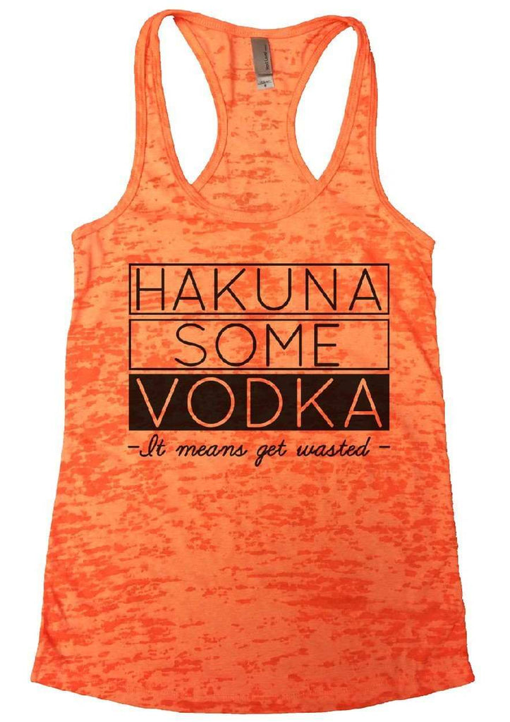 Hakuna Some Vodka - It Means Get Wasted - Burnout Tank Top By Funny Threadz Funny Shirt Small / Neon Orange