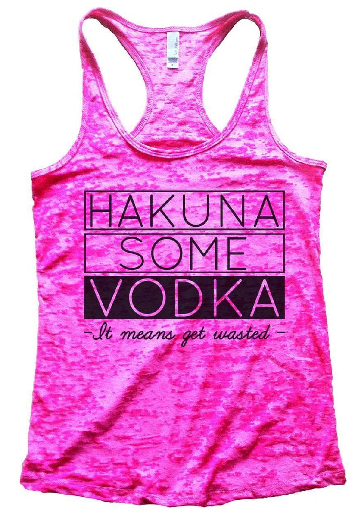 Hakuna Some Vodka - It Means Get Wasted - Burnout Tank Top By Funny Threadz Funny Shirt Small / Shocking Pink