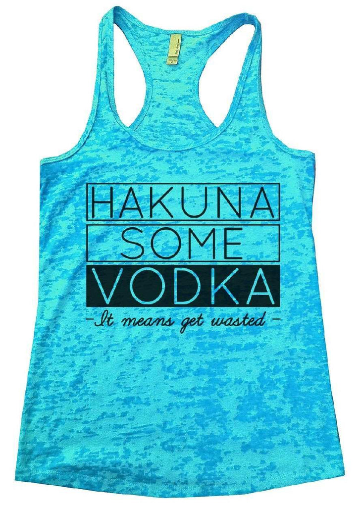 Hakuna Some Vodka - It Means Get Wasted - Burnout Tank Top By Funny Threadz Funny Shirt Small / Tahiti Blue