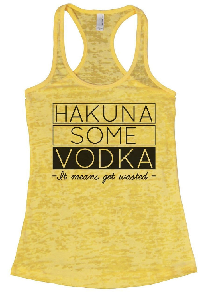 Hakuna Some Vodka - It Means Get Wasted - Burnout Tank Top By Funny Threadz Funny Shirt Small / Yellow