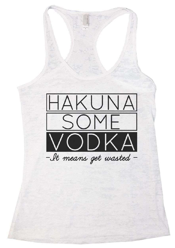 Hakuna Some Vodka - It Means Get Wasted - Burnout Tank Top By Funny Threadz Funny Shirt Small / White