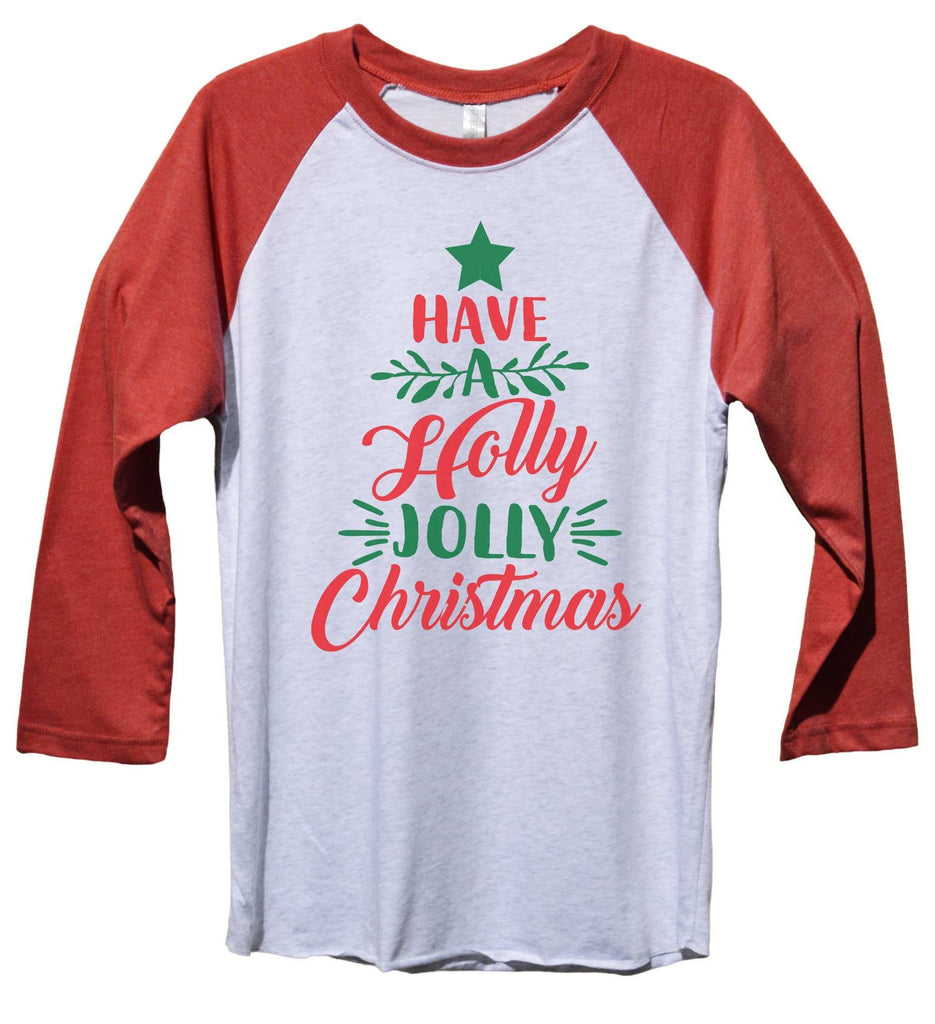 Have A Holly Jolly Christmas Funny Christmas - Unisex Baseball Tee Mens And Womens Funny Shirt