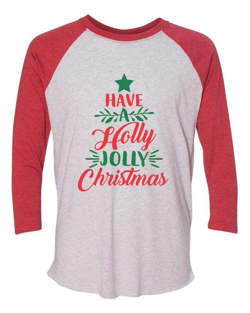 Have A Holly Jolly Christmas - Raglan Baseball Tshirt- Unisex Sizing 3/4 Sleeve Funny Shirt X-Small / White/ Red Sleeve