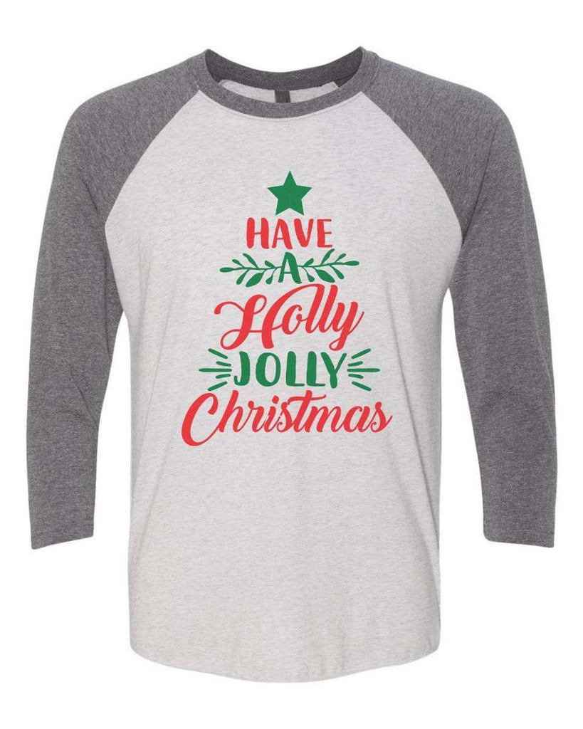 Have A Holly Jolly Christmas - Raglan Baseball Tshirt- Unisex Sizing 3/4 Sleeve Funny Shirt X-Small / White/ Grey Sleeve