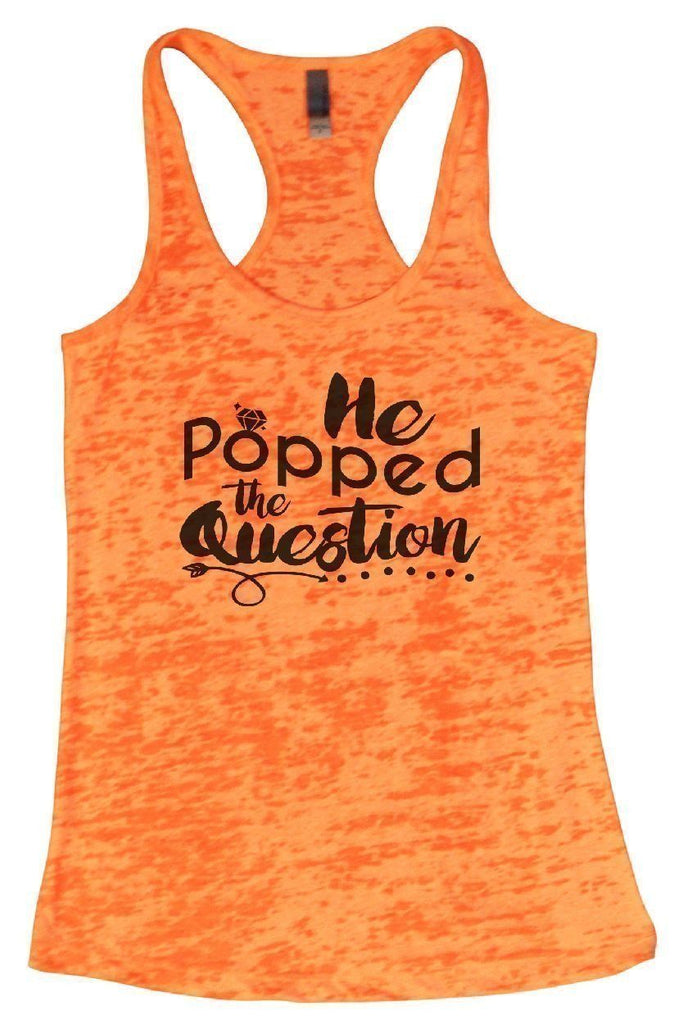 He Popped The Question Burnout Tank Top By Funny Threadz Funny Shirt Small / Neon Orange