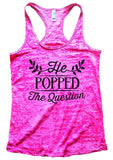 He POPPED The Question Burnout Tank Top By Funny Threadz Funny Shirt Small / Shocking Pink
