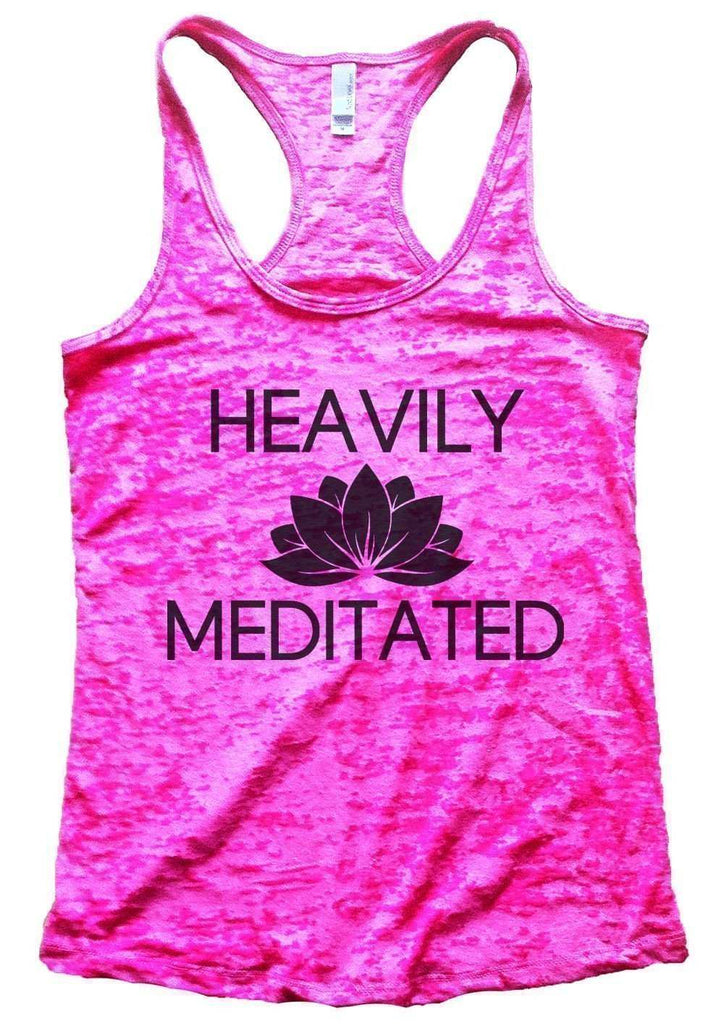 Heavily Meditated Burnout Tank Top By Funny Threadz Funny Shirt Small / Shocking Pink