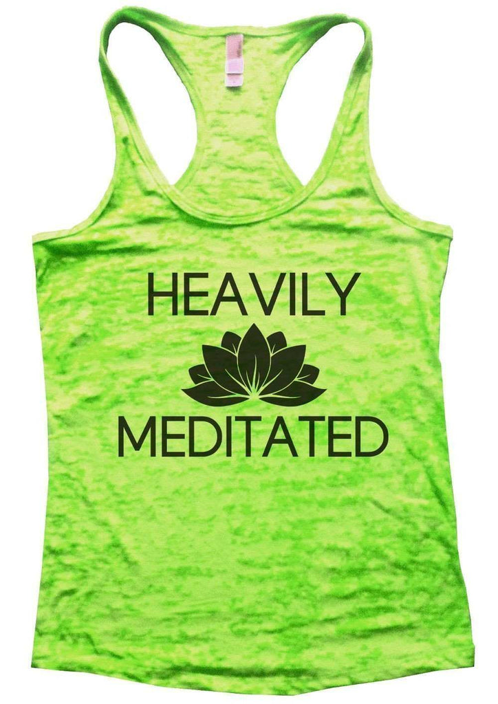 Heavily Meditated Burnout Tank Top By Funny Threadz Funny Shirt Small / Neon Green