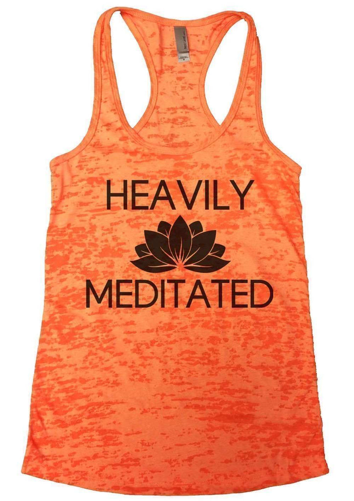 Heavily Meditated Burnout Tank Top By Funny Threadz Funny Shirt Small / Neon Orange