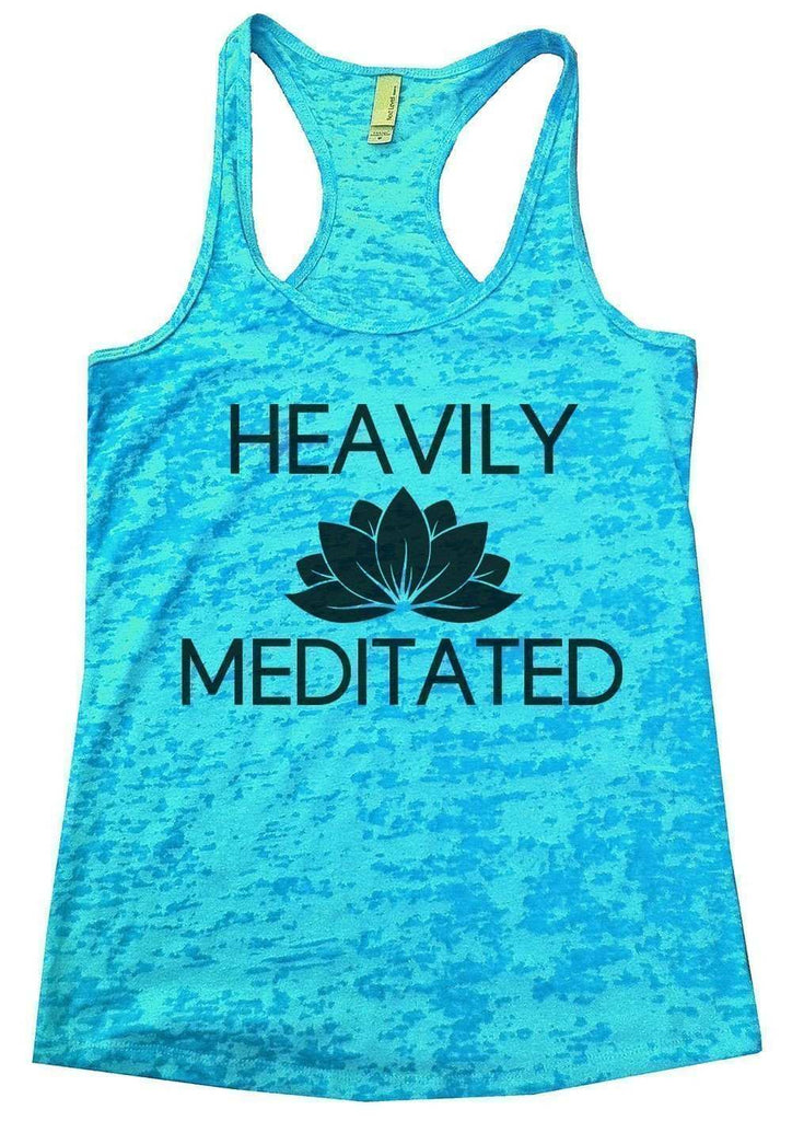 Heavily Meditated Burnout Tank Top By Funny Threadz Funny Shirt Small / Tahiti Blue