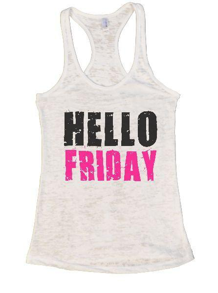 Hello Friday Burnout Tank Top By Funny Threadz Funny Shirt Small / White