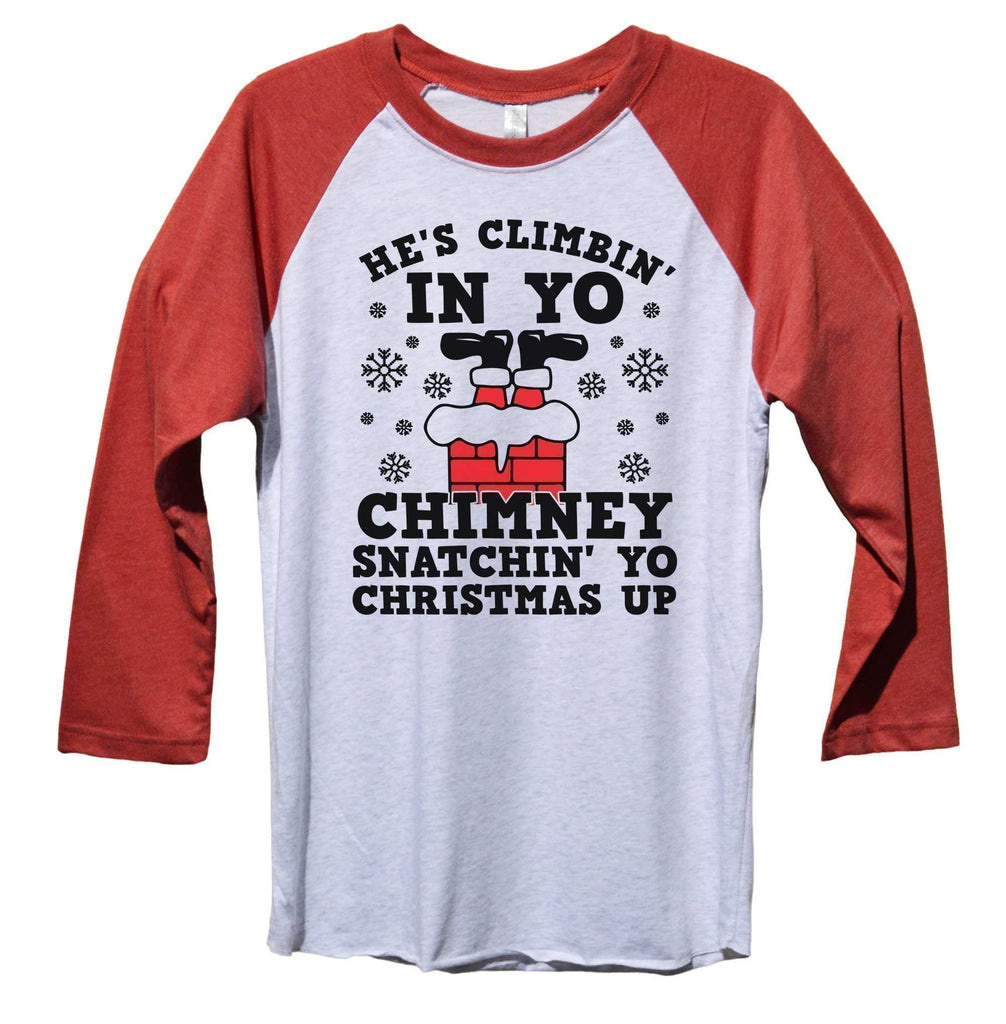 He's Climbin' In Yo Chimney Snatchin' Yo Christmas Up Funny Christmas - Unisex Baseball Tee Mens And Womens Funny Shirt Extra Small / Red Sleeve - White Front