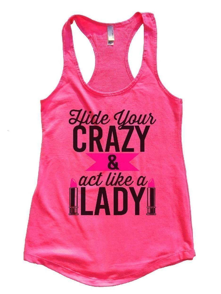 Hide Your Crazy And Act Like A Lady Womens Workout Tank Top Funny Shirt Small / Hot Pink