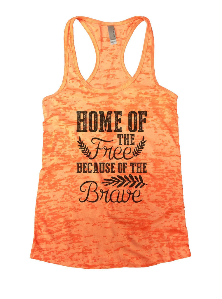 Home Of The Free Because Of The Brave Burnout Tank Top By Funny Threadz Funny Shirt Small / Neon Orange