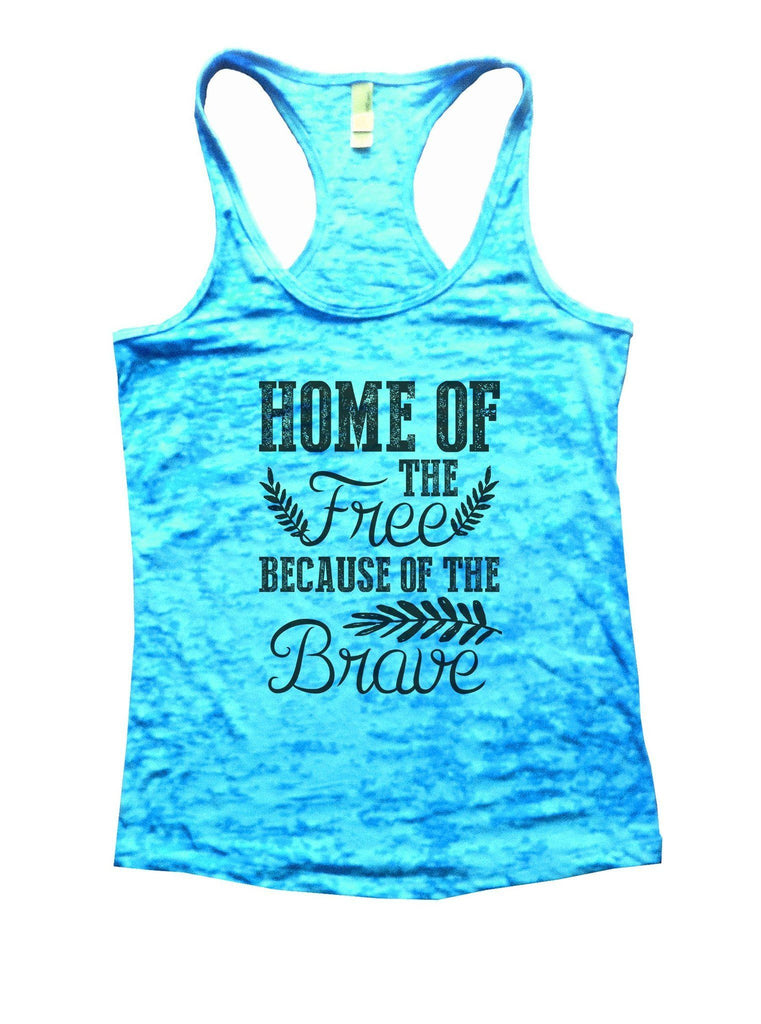 Home Of The Free Because Of The Brave Burnout Tank Top By Funny Threadz Funny Shirt Small / Tahiti Blue