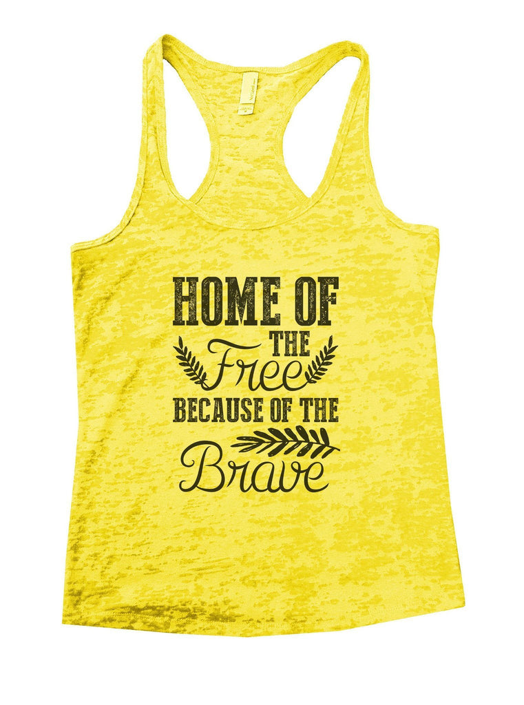 Home Of The Free Because Of The Brave Burnout Tank Top By Funny Threadz Funny Shirt Small / Yellow