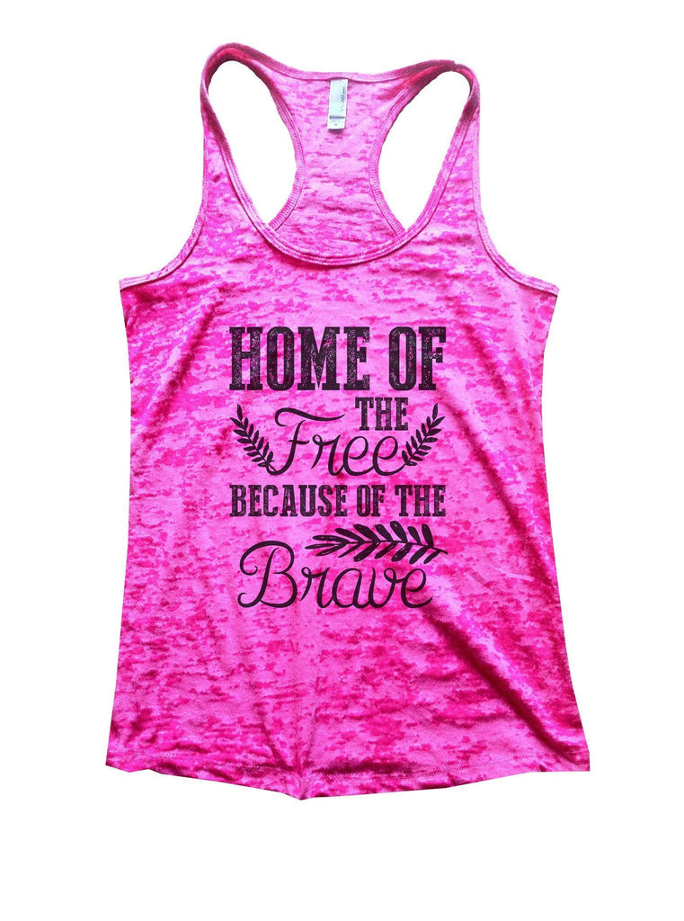 Home Of The Free Because Of The Brave Burnout Tank Top By Funny Threadz Funny Shirt Small / Shocking Pink