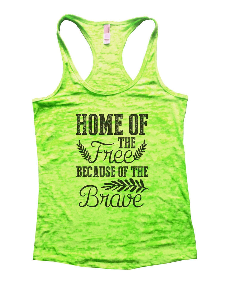 Home Of The Free Because Of The Brave Burnout Tank Top By Funny Threadz Funny Shirt Small / Neon Green