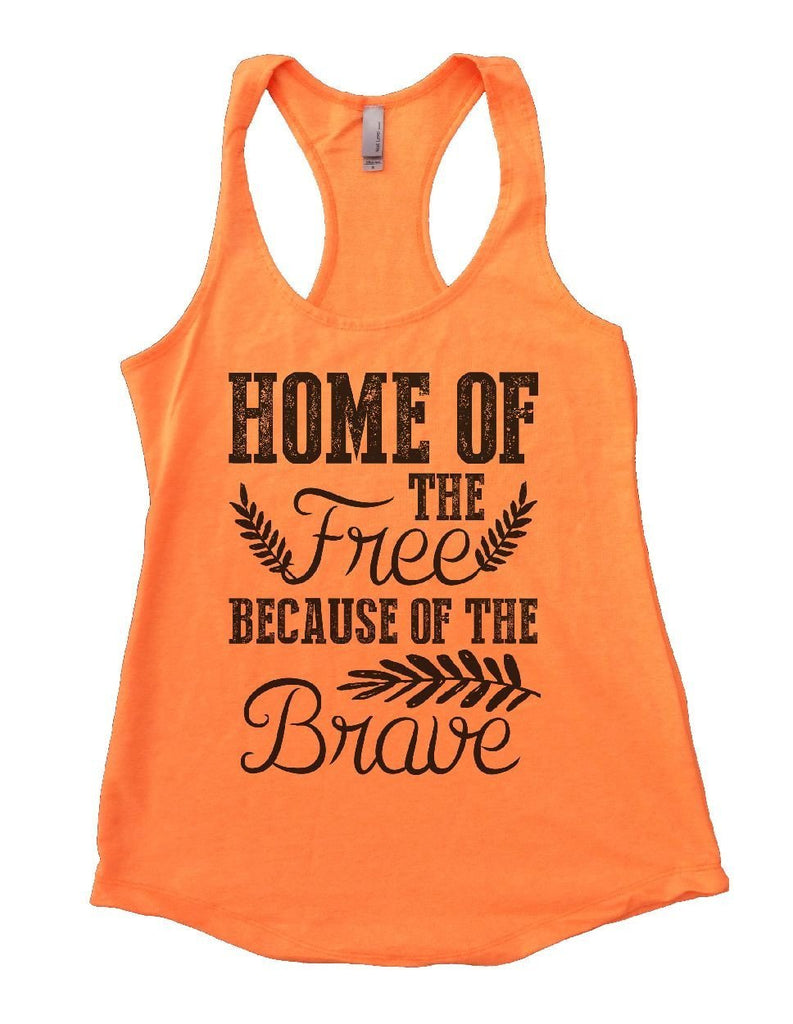 HOME OF THE Free BECAUSE OF THE Brave Womens Workout Tank Top Funny Shirt Small / Neon Orange