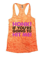 Honk! If You're Going To Hit Me! Burnout Tank Top By Funny Threadz Funny Shirt Small / Neon Orange