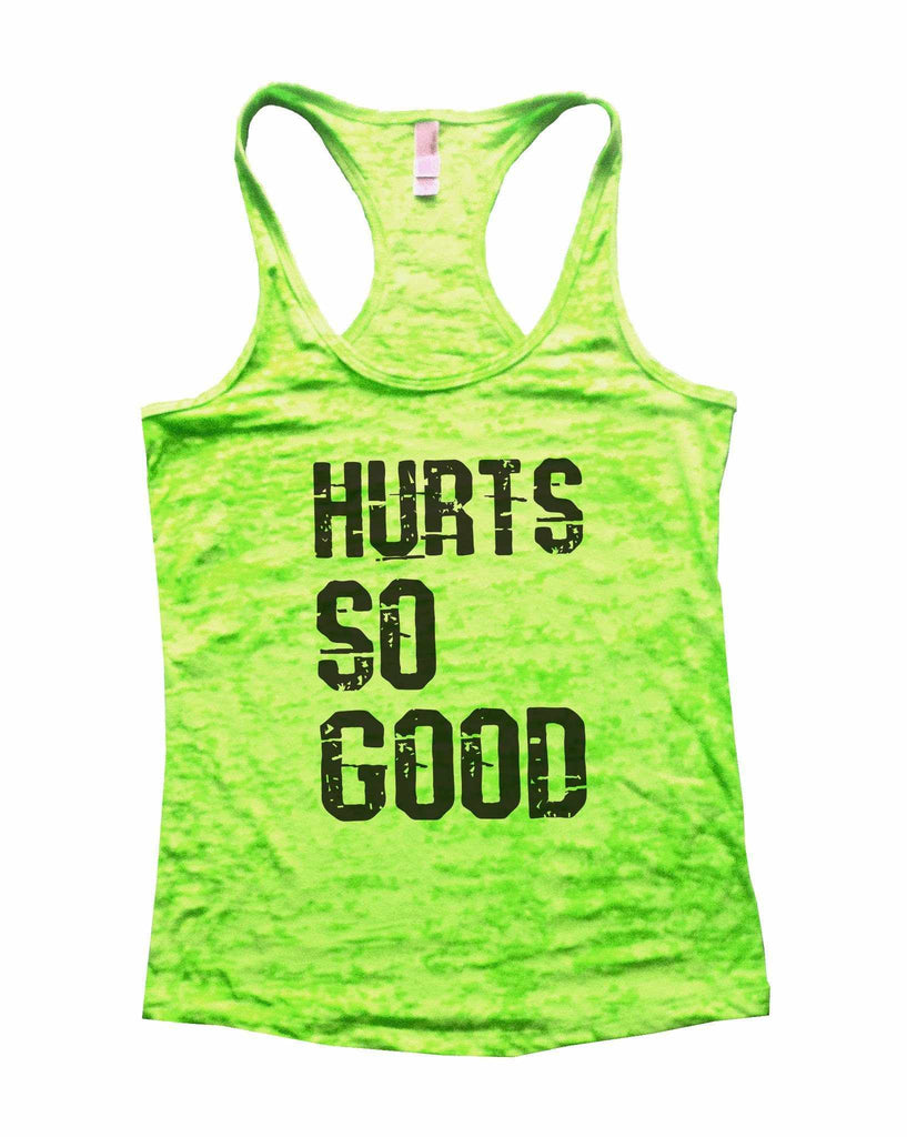 Hurts So Good Burnout Tank Top By Funny Threadz Funny Shirt Small / Neon Green