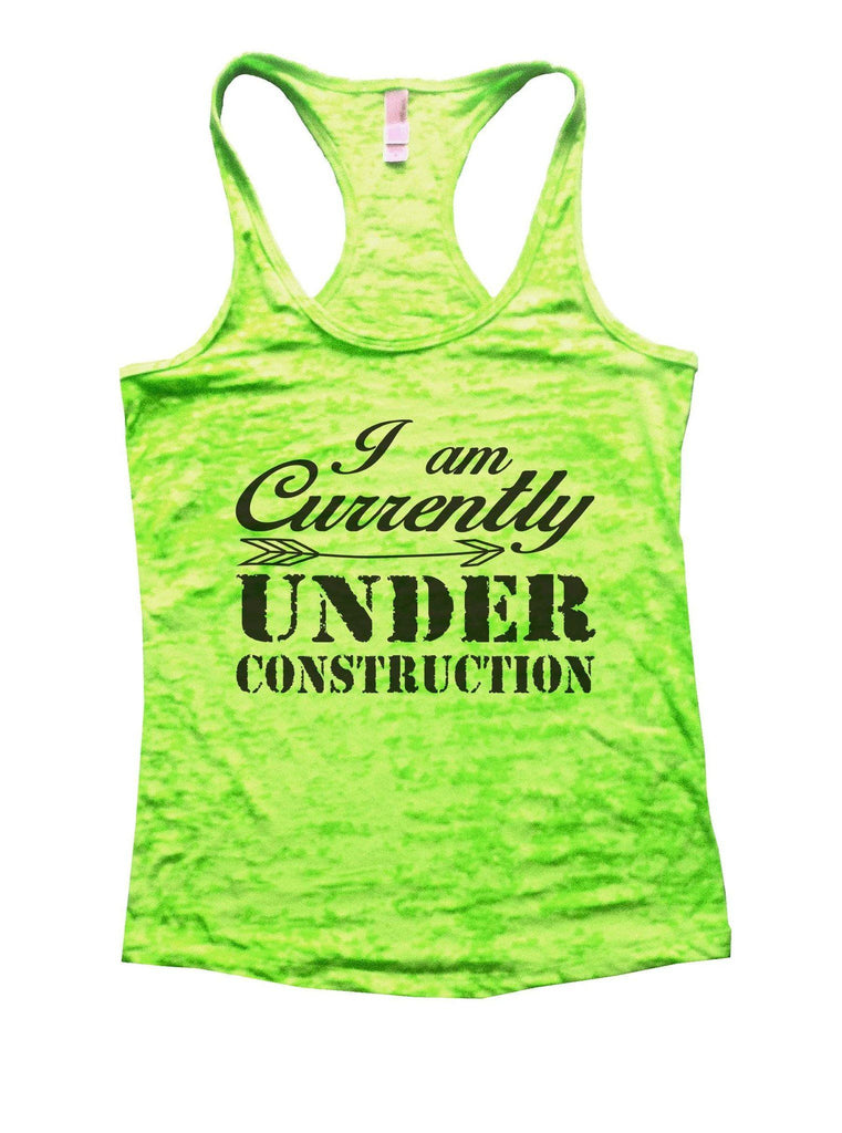 I Am Currently Under Construction Burnout Tank Top By Funny Threadz Funny Shirt Small / Neon Green