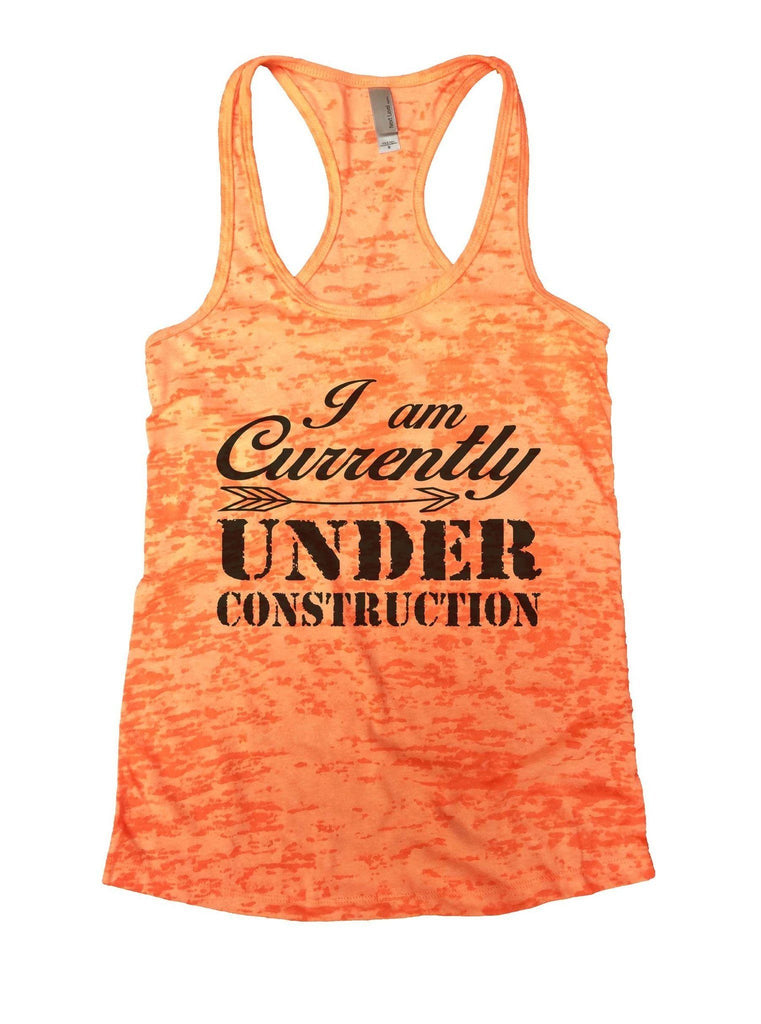 I Am Currently Under Construction Burnout Tank Top By Funny Threadz Funny Shirt Small / Neon Orange