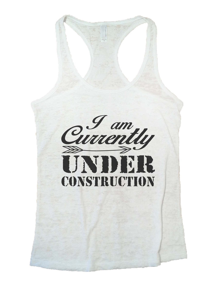 I Am Currently Under Construction Burnout Tank Top By Funny Threadz Funny Shirt Small / White