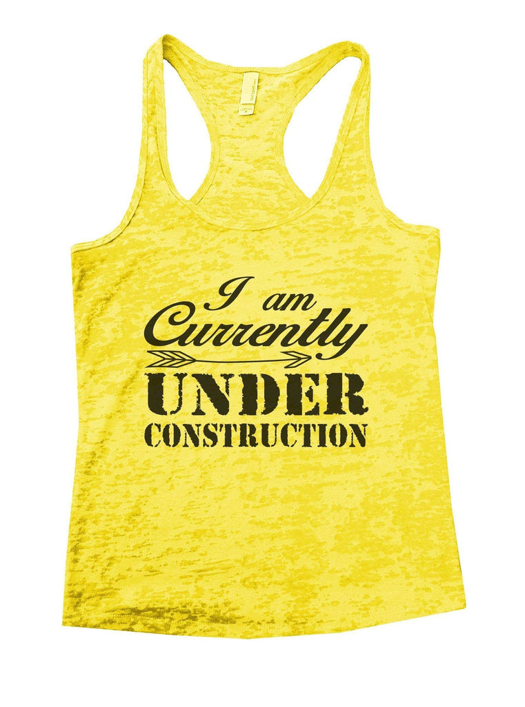 I Am Currently Under Construction Burnout Tank Top By Funny Threadz Funny Shirt Small / Yellow