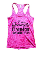 I Am Currently Under Construction Burnout Tank Top By Funny Threadz Funny Shirt Small / Shocking Pink