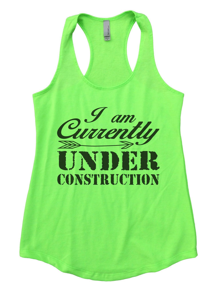 I am Currently Under Construction Womens Workout Tank Top Funny Shirt Small / Neon Green