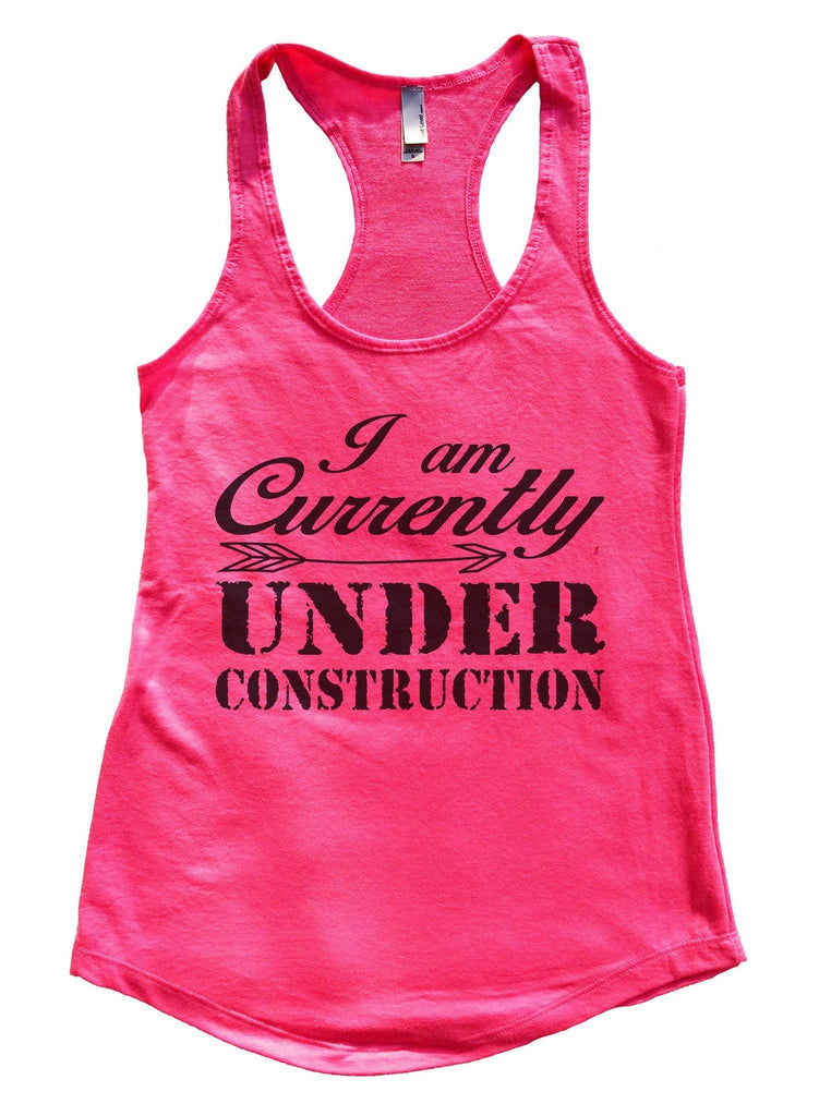 I am Currently Under Construction Womens Workout Tank Top Funny Shirt Small / Hot Pink