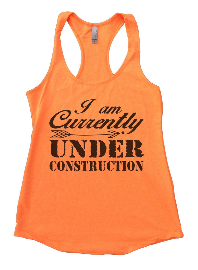 I am Currently Under Construction Womens Workout Tank Top Funny Shirt Small / Neon Orange