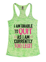 I Am Unable To Quit As I Am Currently Too Legit Burnout Tank Top By Funny Threadz Funny Shirt Small / Neon Green