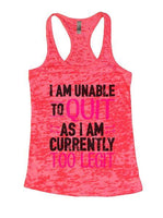 I Am Unable To Quit As I Am Currently Too Legit Burnout Tank Top By Funny Threadz Funny Shirt Small / Shocking Pink
