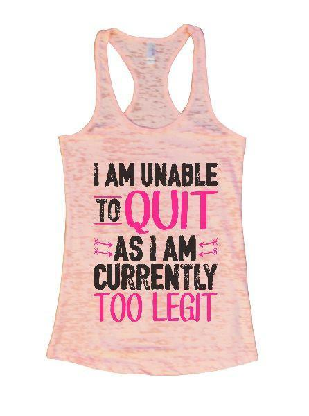 I Am Unable To Quit As I Am Currently Too Legit Burnout Tank Top By Funny Threadz Funny Shirt Small / Light Pink