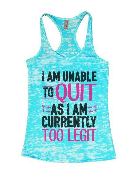 I Am Unable To Quit As I Am Currently Too Legit Burnout Tank Top By Funny Threadz Funny Shirt Small / Tahiti Blue