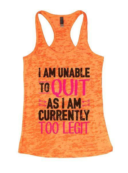 I Am Unable To Quit As I Am Currently Too Legit Burnout Tank Top By Funny Threadz Funny Shirt Small / Neon Orange