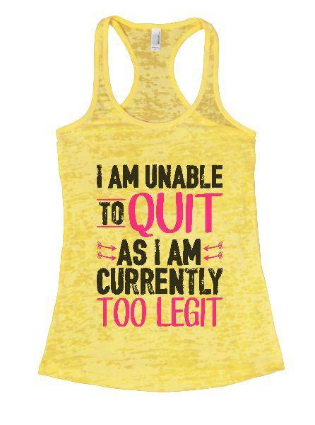 I Am Unable To Quit As I Am Currently Too Legit Burnout Tank Top By Funny Threadz Funny Shirt Small / Yellow