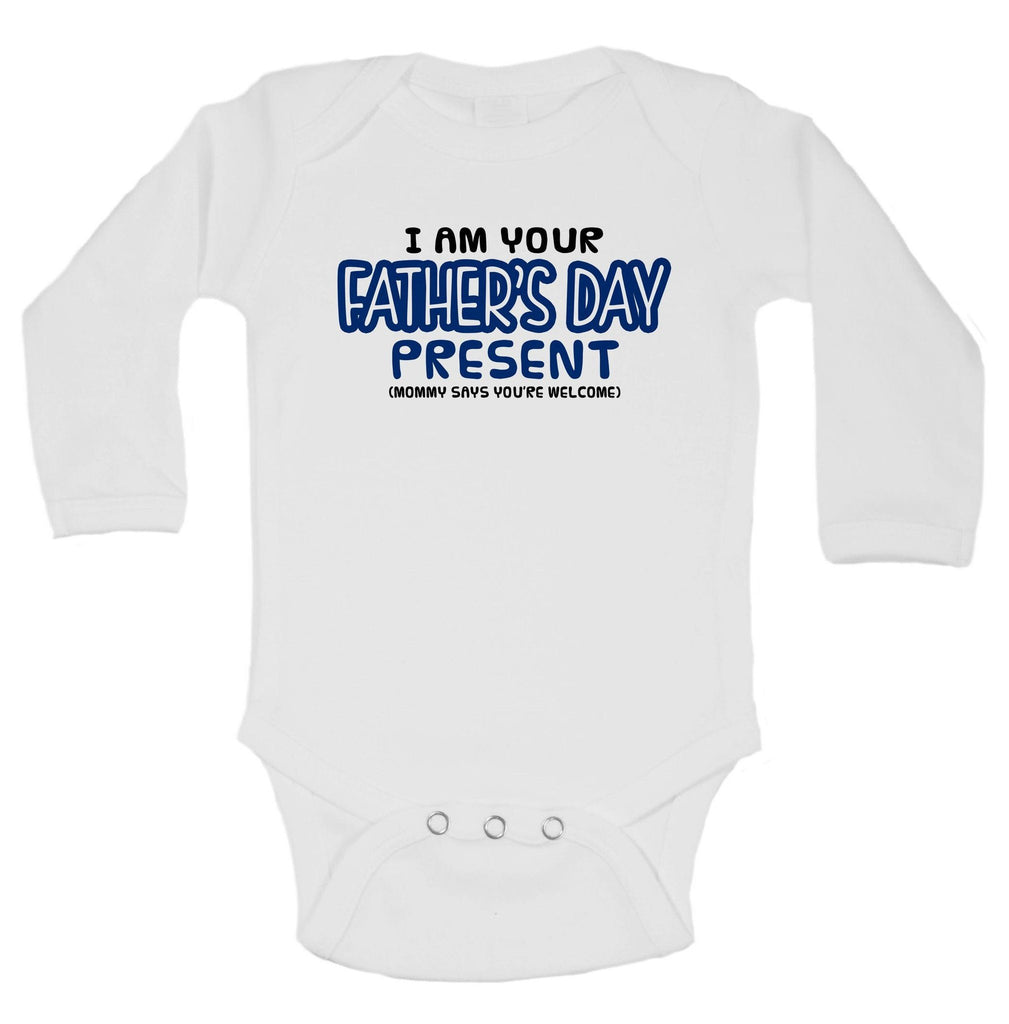 I Am Your Father's Day Present (Mommy Says You're Welcome) Funny Kids Onesie Funny Shirt Long Sleeve 0-3 Months