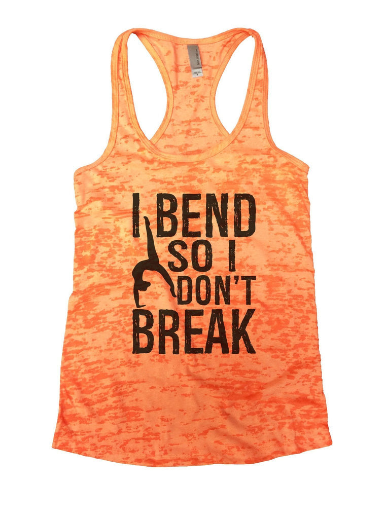I Bend So I Don't Break Burnout Tank Top By Funny Threadz Funny Shirt Small / Neon Orange