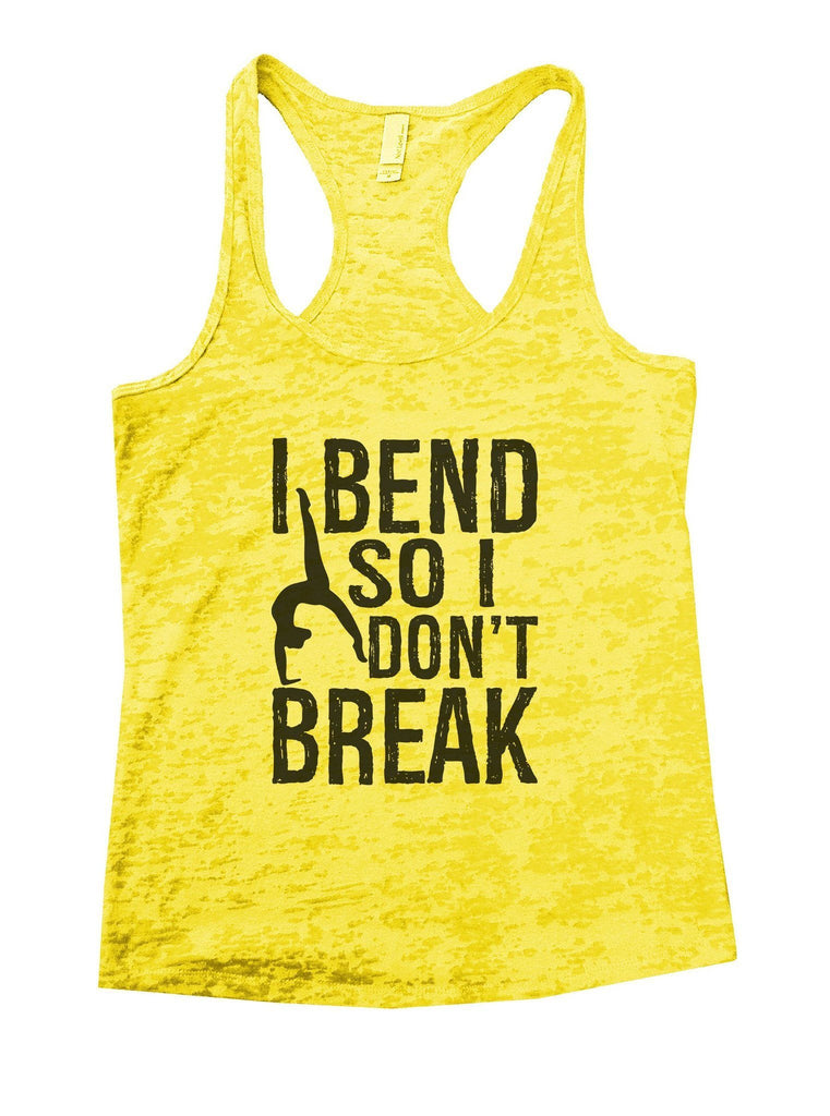 I Bend So I Don't Break Burnout Tank Top By Funny Threadz Funny Shirt Small / Yellow