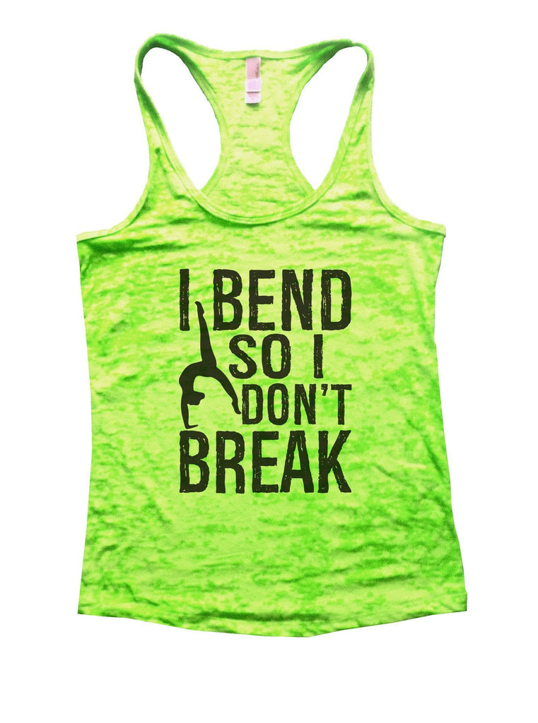 I Bend So I Don't Break Burnout Tank Top By Funny Threadz Funny Shirt Small / Neon Green