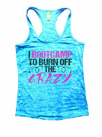 I Bootcamp To Burn Off The Crazy Burnout Tank Top By Funny Threadz Funny Shirt Small / Tahiti Blue