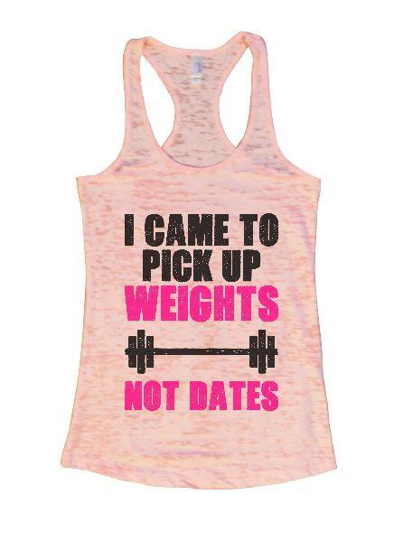 I Came To Pick Up Weights Not Dates Burnout Tank Top By Funny Threadz - FunnyThreadz.com
