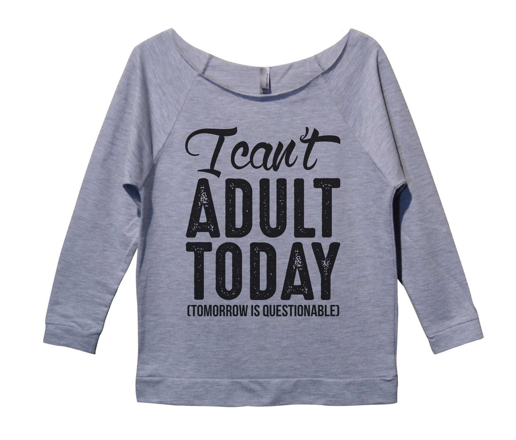 I Can't Adult Today (Tomorrow Is Questionable) Womens 3/4 Long Sleeve Vintage Raw Edge Shirt Funny Shirt Small / Grey